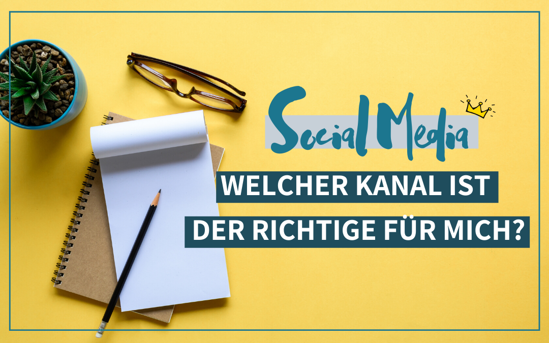Welcher Social-Media-Kanal ist der Richtige für mich?